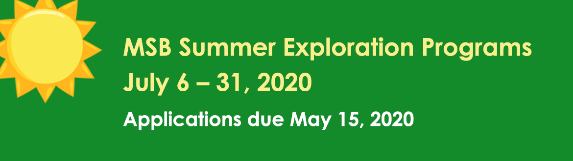 MSB Summer Exploration Series 2019, July 8-August 2, 2019, Applications due, May 15, 2019